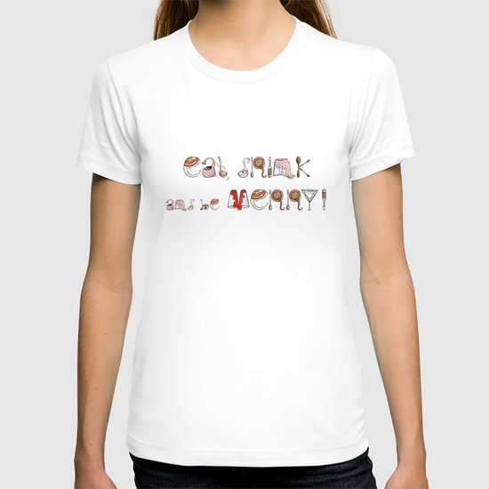 Eat Drink and be Merry! T-shirt