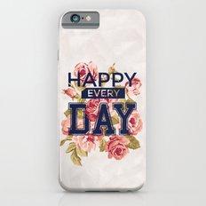 Happy Every Day iPhone 6 Slim Case