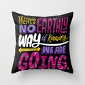 No Earthly Way... Throw Pillow