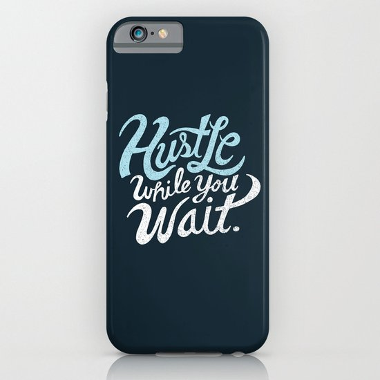 Hustle While You Wait iPhone & iPod Case