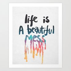 Life Is A Beautiful Mess Art Print