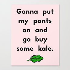 Gonna put my pants on and go buy some kale Canvas Print