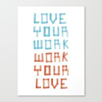 Love Your Work, Work You… Canvas Print