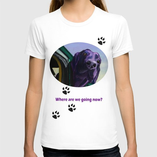 Where Are We Going Now? T-shirt