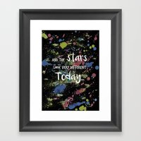 And the Stars look very Different today... Framed Art Print
