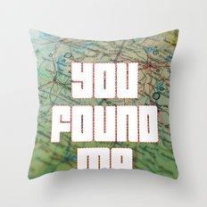 you found me Throw Pillow