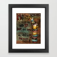 May Your Cup Runneth Ove… Framed Art Print