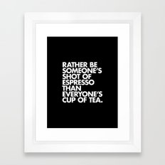 Rather Be Someone's Shot of Espresso Framed Art Print