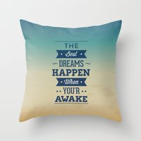 The best dreams happen when you're awake Throw Pillow
