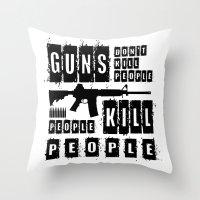 Guns Don't Kill People - People Kill People Throw Pillow