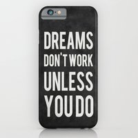 iPhone Cases featuring Dreams Don't Work Unless You Do by Kimsey Price