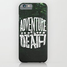 Adventure 'til Death iPhone 6 Slim Case