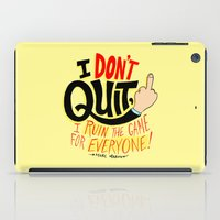 I Don't Quit, I Ruin the Game for Everyone. iPad Case