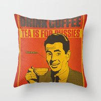 Drink Coffee Not Tea. Throw Pillow