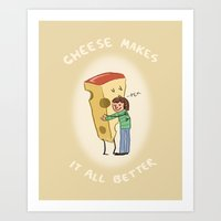 Cheese Makes It All Better Art Print