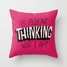 Is Anyone Thinking What I Am? Throw Pillow