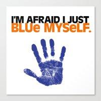 I'm Afraid I Just Blue M… Canvas Print