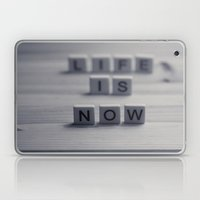 Life. Is. Now. Laptop & iPad Skin