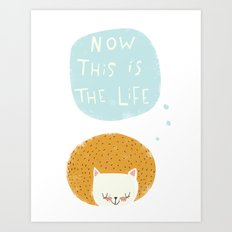 now this is the life Art Print