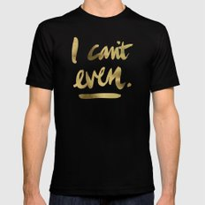 I Can't Even – Gold Ink SMALL Black Mens Fitted Tee