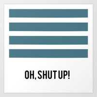 OH SHUT UP Art Print
