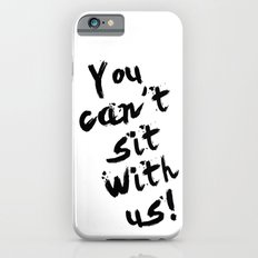 You Can't Sit With Us! - quote from the movie Mean Girls Slim Case iPhone 6s