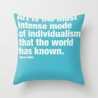 Art is the most intense mode of individualism that the wold has known. Throw Pillow