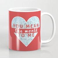 You Mean The World To Me Love   Mug