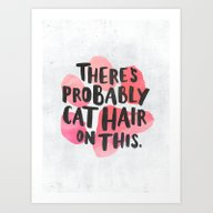 Art Print featuring There's Probably Cat Hai… by Evelyne Van Den Broe…