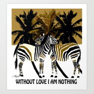 Art Print featuring WITHOUT LOVE I AM NOTHIN… by Saundra Myles