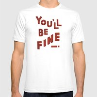You'll Be Fine Mens Fitted Tee White SMALL