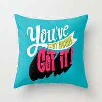 You've Just About Got It… Throw Pillow