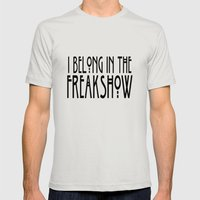I Belong In The Freakshow Mens Fitted Tee Silver SMALL