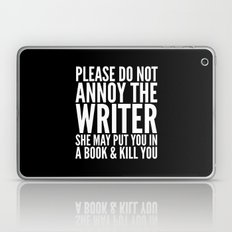Please do not annoy the writer. She may put you in a book and kill you. (Black & White) Laptop & iPad Skin