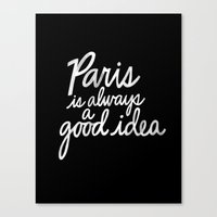 Paris Is Always A Good I… Canvas Print