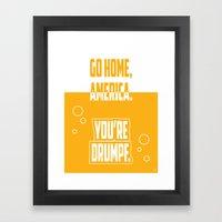 Go Home, America. You're Drumpf. Framed Art Print