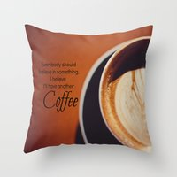 I Believe In Coffee Throw Pillow