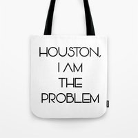 Houston, i am the problem Tote Bag