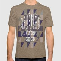 WE'RE NOT HALF AS BAD, AS GOD IS GOOD Mens Fitted Tee Tri-Coffee SMALL
