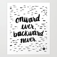 Onward Ever, Backward Ne… Art Print