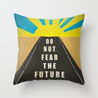 Quote: Do not fear the Future Throw Pillow