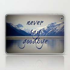 never say goodbye Laptop & iPad Skin