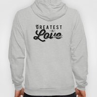 The Greatest is Love Hoody