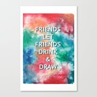 Friends Let Friends Drink and Draw Canvas Print