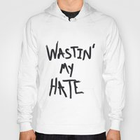 Wastin' my Hate  Hoody