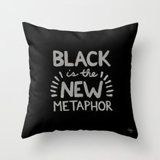 Black is the new Metaphor Throw Pillow
