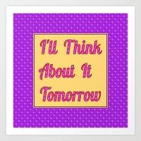 I'll Think About It Tomorrow Art Print
