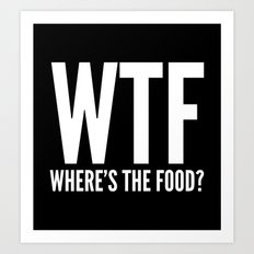 WTF Where's The Food (Black & White) Art Print