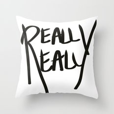 Really, Really Throw Pillow