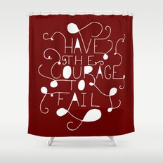 Have the courage to fail Shower Curtain